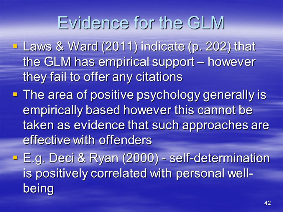 Evidence for the GLM Laws & Ward (2011) indicate (p. 202) that the GLM has empirical support – however they fail to offer any citations.