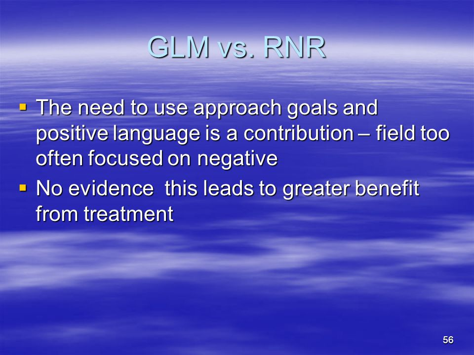 GLM vs. RNR The need to use approach goals and positive language is a contribution – field too often focused on negative.