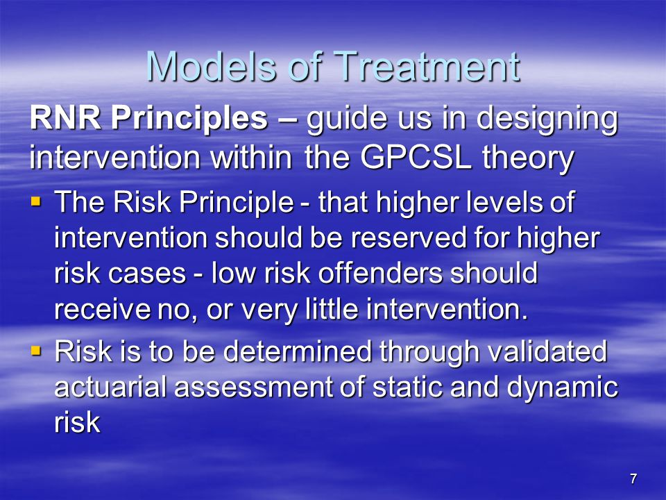 Models of Treatment RNR Principles – guide us in designing intervention within the GPCSL theory.