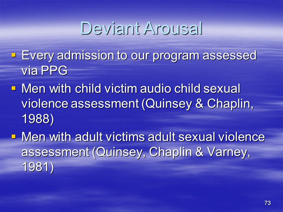 Deviant Arousal Every admission to our program assessed via PPG