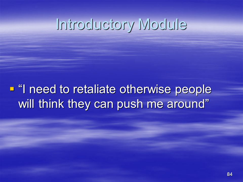 Introductory Module I need to retaliate otherwise people will think they can push me around But isn't this a thought.