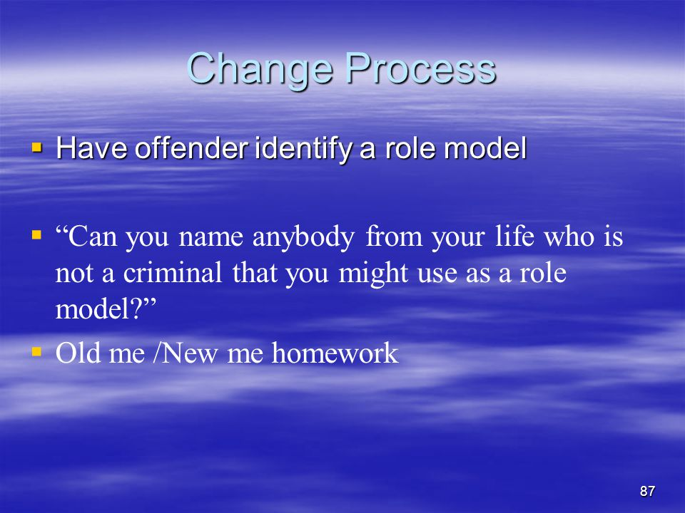Change Process Have offender identify a role model