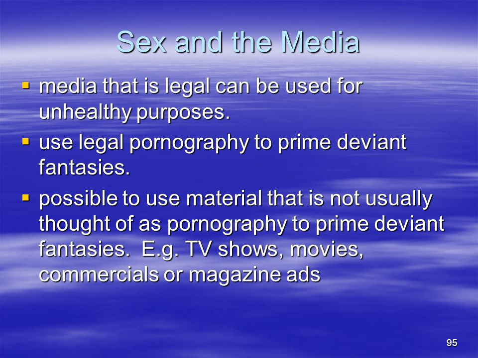 Sex and the Media media that is legal can be used for unhealthy purposes. use legal pornography to prime deviant fantasies.