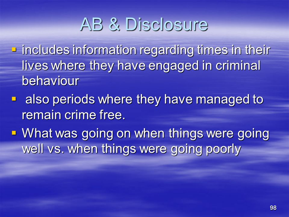 AB & Disclosure includes information regarding times in their lives where they have engaged in criminal behaviour.