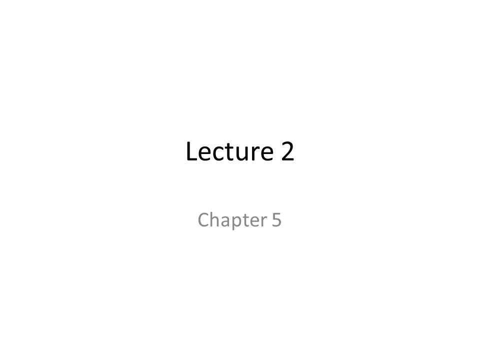 Lecture 2 Chapter 5
