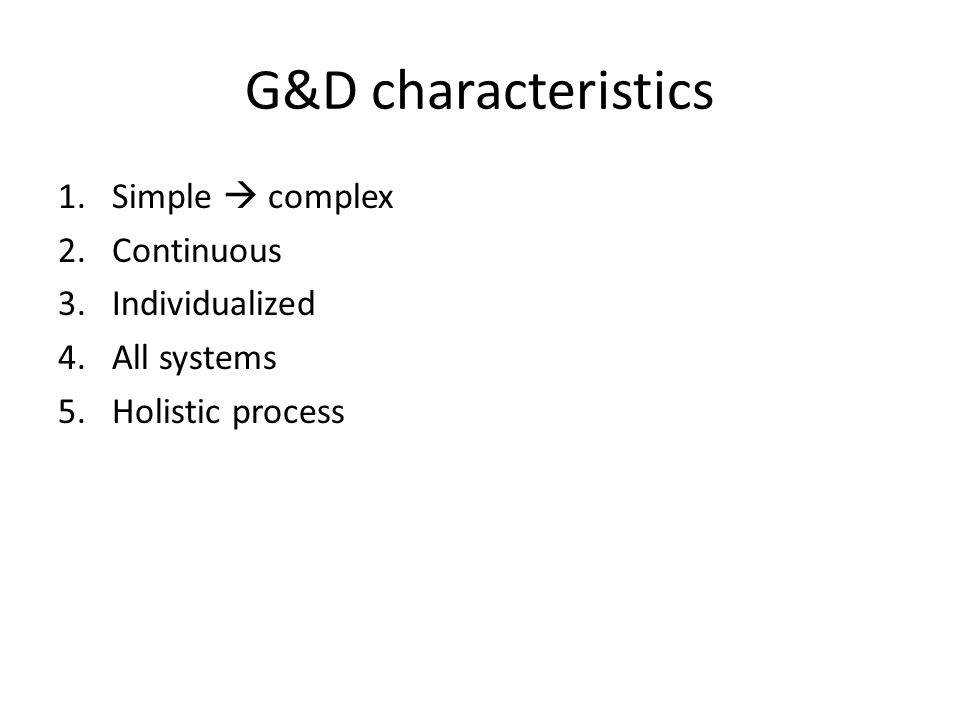 G&D characteristics Simple  complex Continuous Individualized