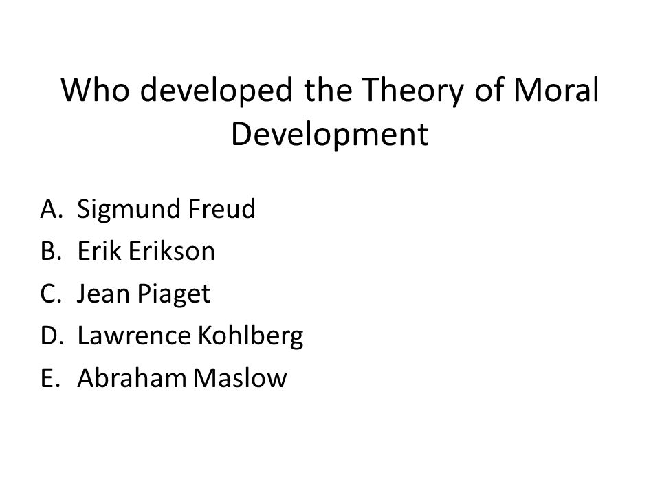 Who developed the Theory of Moral Development