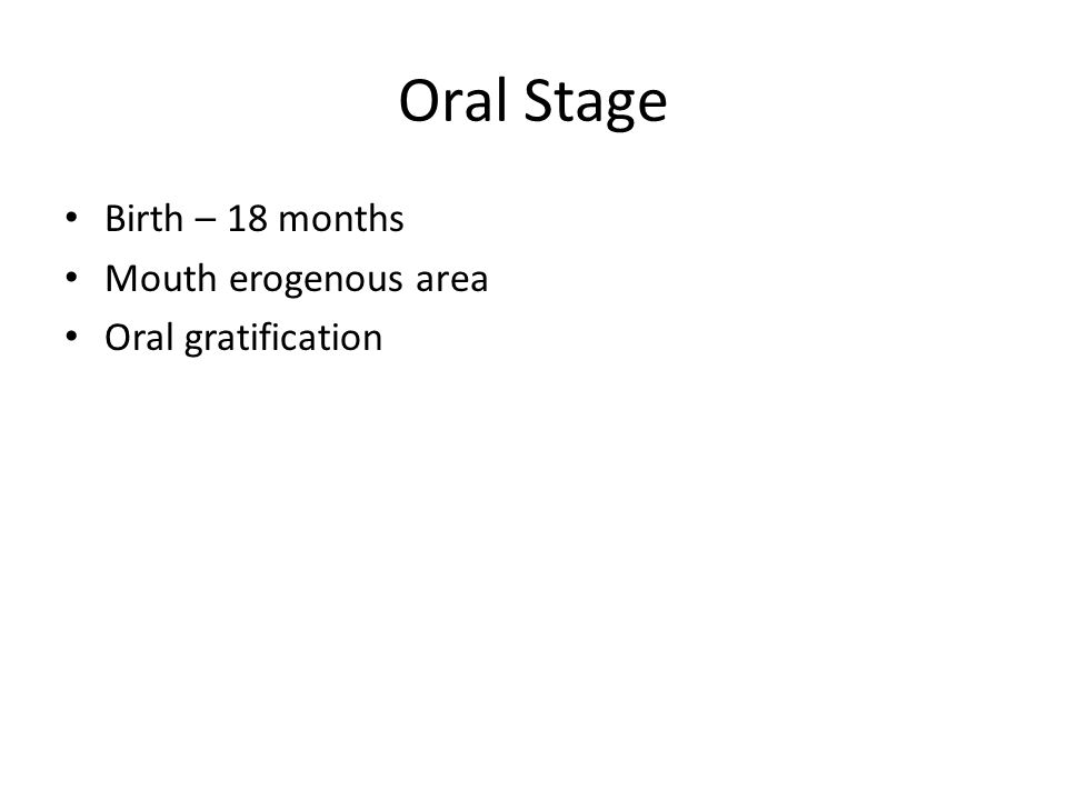 Oral Stage Birth – 18 months Mouth erogenous area Oral gratification