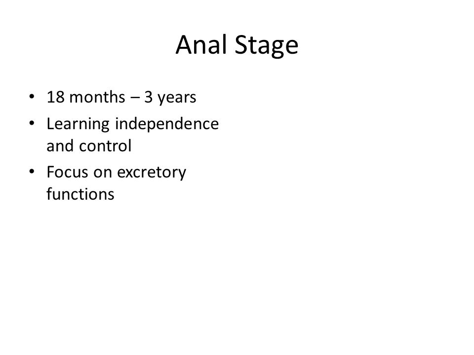 Anal Stage 18 months – 3 years Learning independence and control