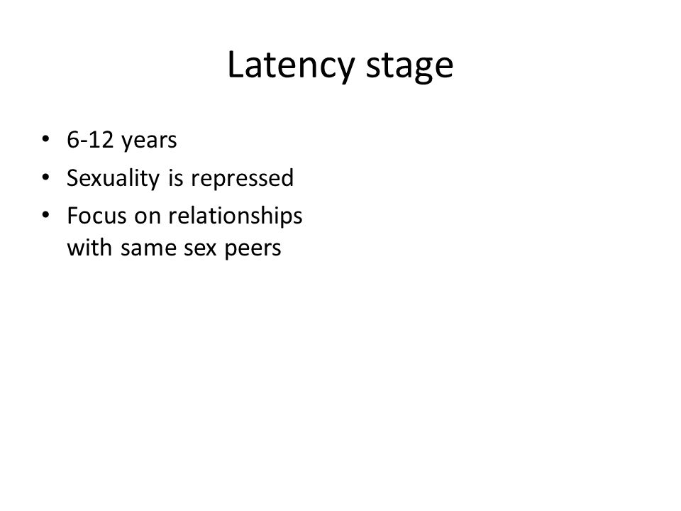 Latency stage 6-12 years Sexuality is repressed