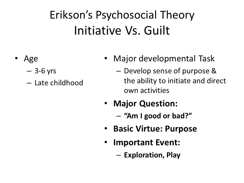 Erikson's Psychosocial Theory Initiative Vs. Guilt