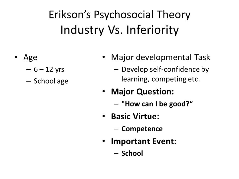 Erikson's Psychosocial Theory Industry Vs. Inferiority