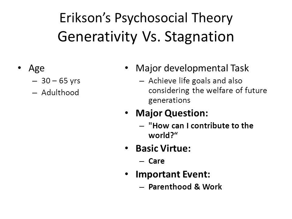 Erikson's Psychosocial Theory Generativity Vs. Stagnation