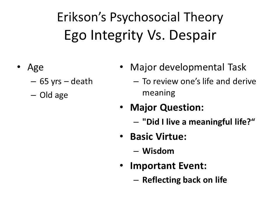 Erikson's Psychosocial Theory Ego Integrity Vs. Despair