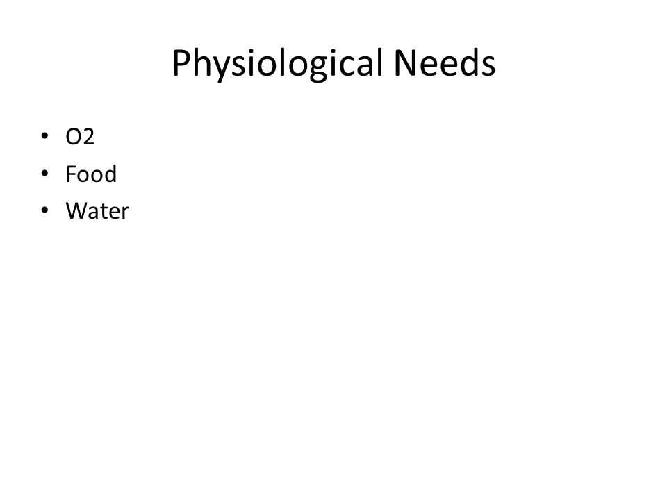 Physiological Needs O2 Food Water