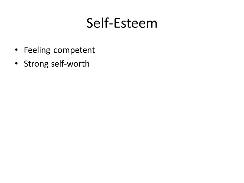 Self-Esteem Feeling competent Strong self-worth