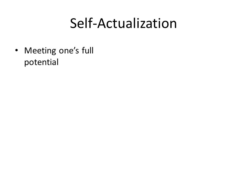 Self-Actualization Meeting one's full potential