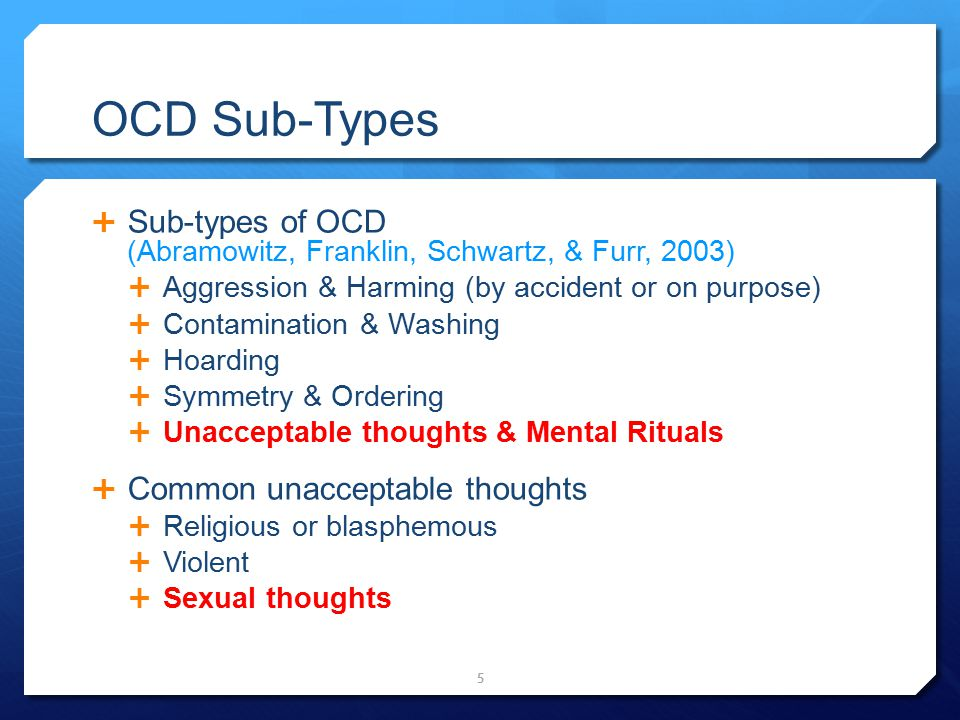 OCD Sub-Types Sub-types of OCD (Abramowitz, Franklin, Schwartz, & Furr, 2003) Aggression & Harming (by accident or on purpose)