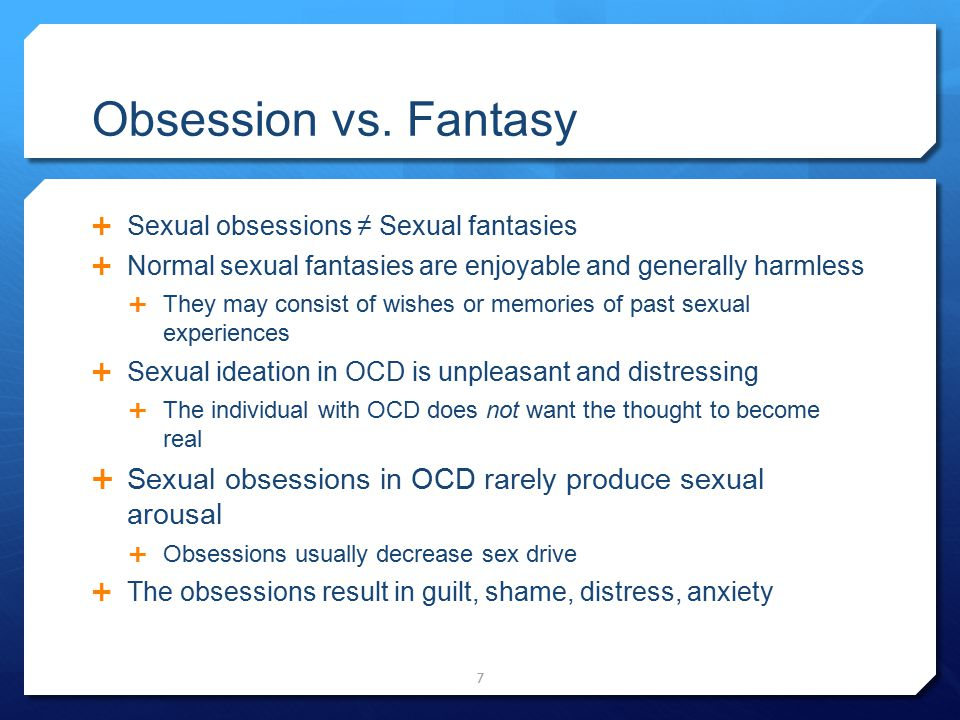 Obsession vs. Fantasy Sexual obsessions ≠ Sexual fantasies. Normal sexual fantasies are enjoyable and generally harmless.