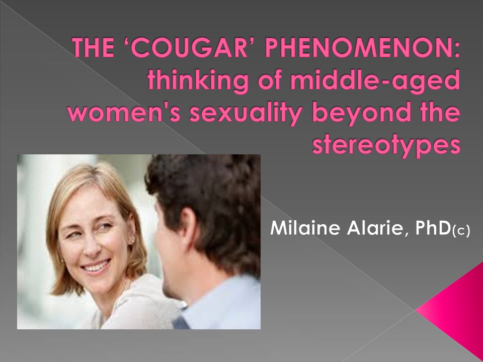 THE 'COUGAR' PHENOMENON: thinking of middle-aged women s sexuality beyond the stereotypes