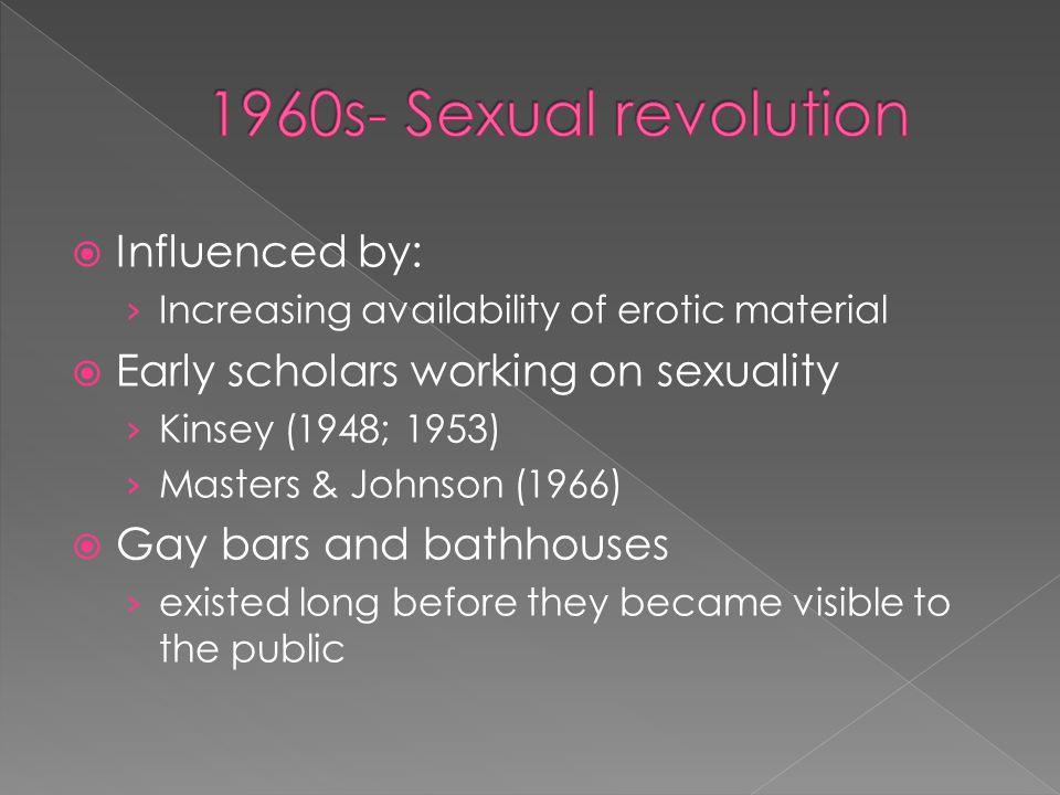 1960s- Sexual revolution Influenced by: