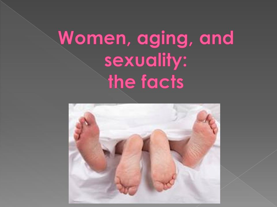 Women, aging, and sexuality: the facts