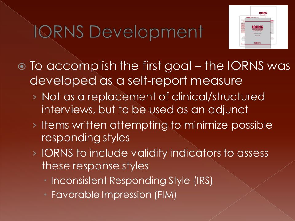 IORNS Development To accomplish the first goal – the IORNS was developed as a self-report measure.