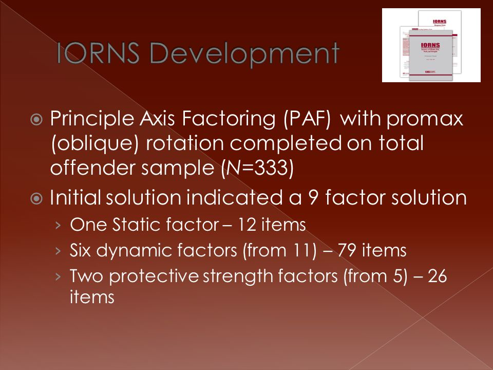 IORNS Development Principle Axis Factoring (PAF) with promax (oblique) rotation completed on total offender sample (N=333)