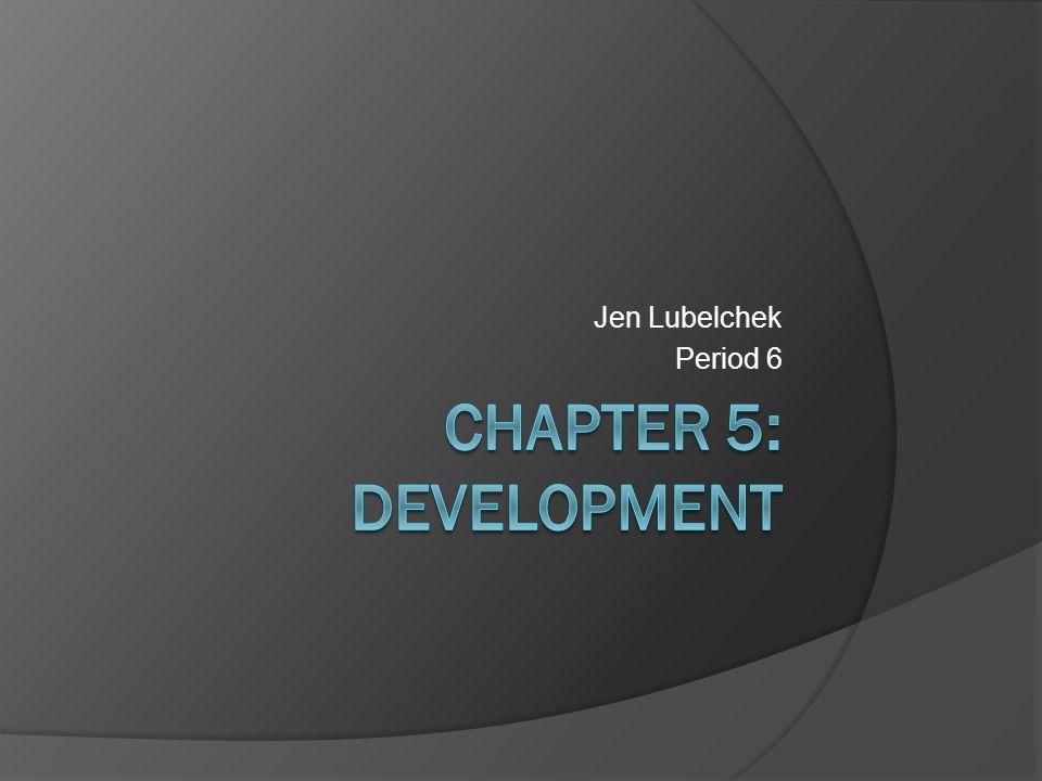 Jen Lubelchek Period 6 Chapter 5: Development