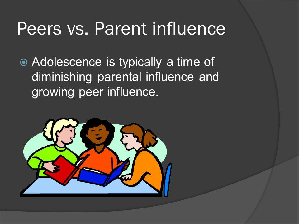 Peers vs. Parent influence