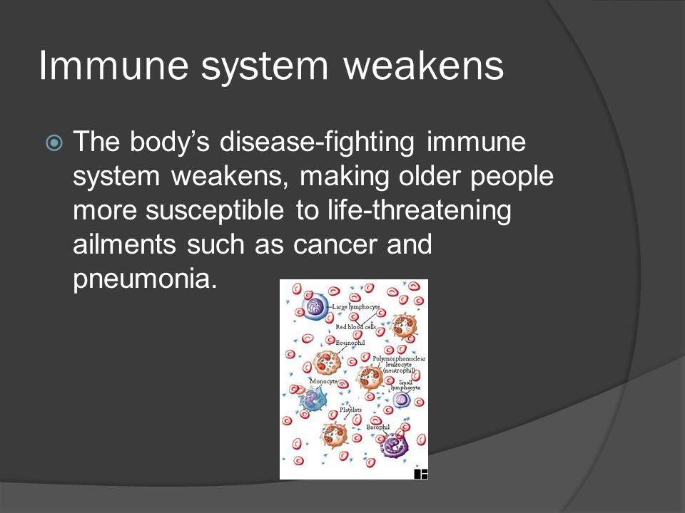 Immune system weakens