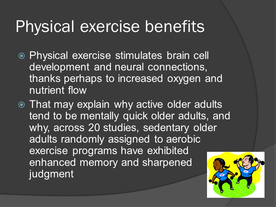 Physical exercise benefits