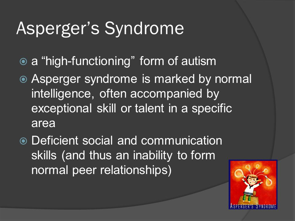 Asperger's Syndrome a high-functioning form of autism
