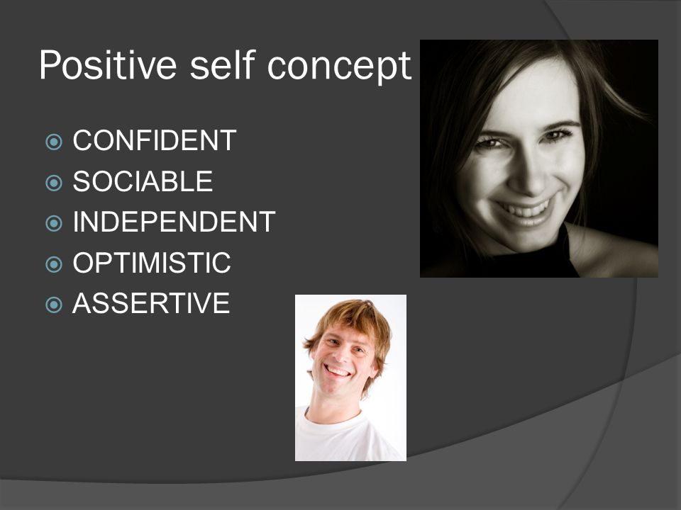 Positive self concept CONFIDENT SOCIABLE INDEPENDENT OPTIMISTIC