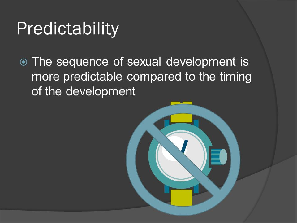 Predictability The sequence of sexual development is more predictable compared to the timing of the development.
