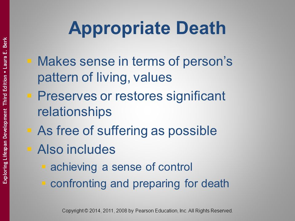 Appropriate Death Makes sense in terms of person's pattern of living, values. Preserves or restores significant relationships.
