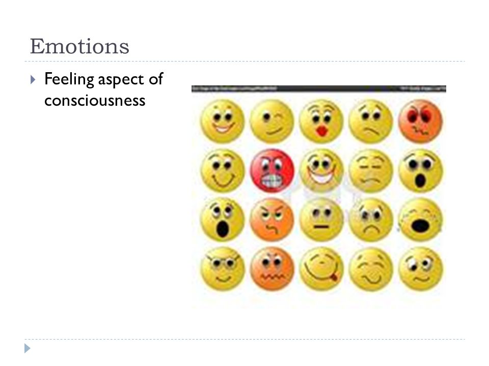 Emotions Feeling aspect of consciousness