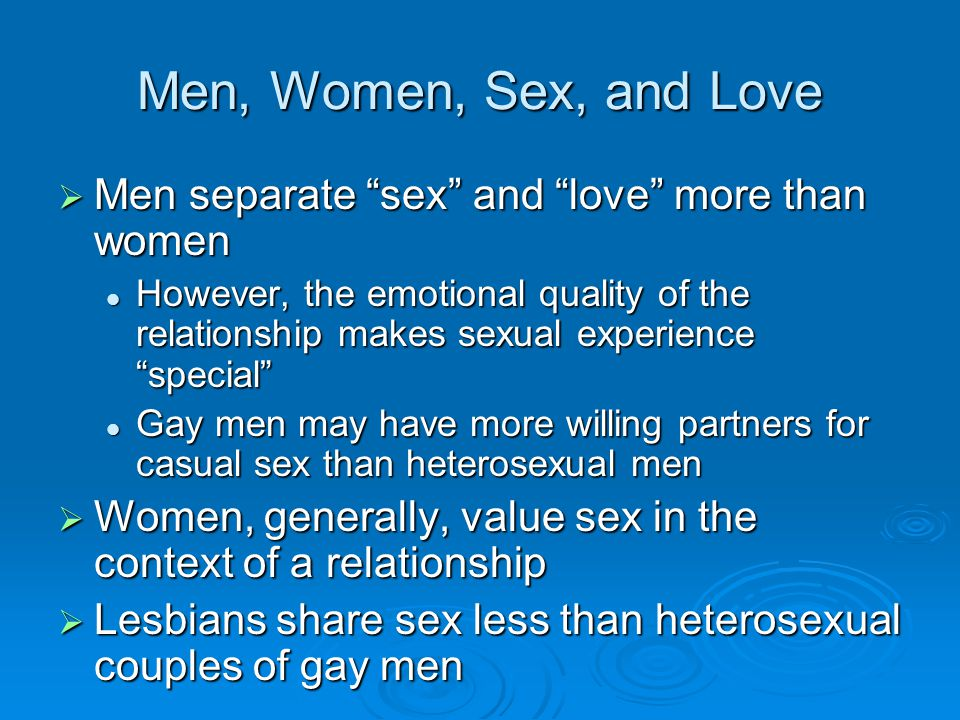 Men, Women, Sex, and Love Men separate sex and love more than women.