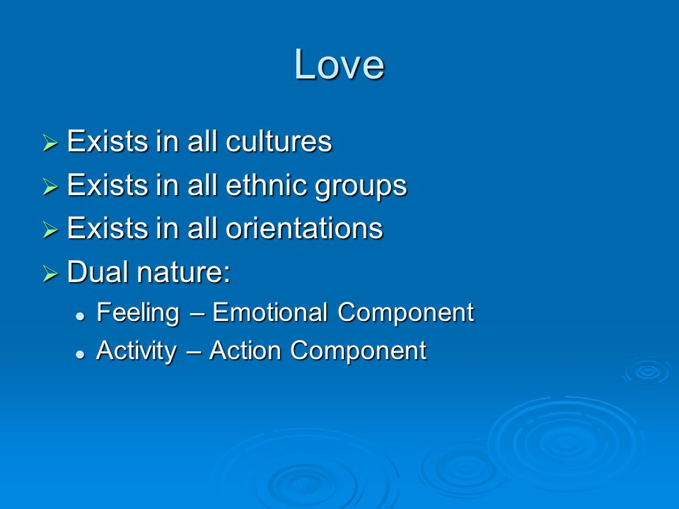 Love Exists in all cultures Exists in all ethnic groups