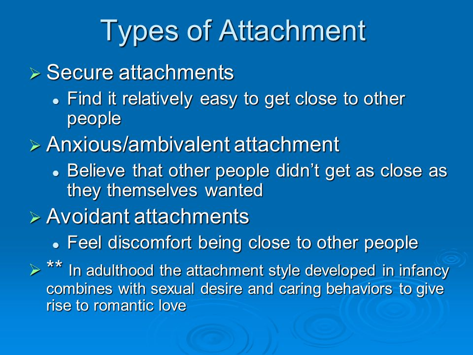 Types of Attachment Secure attachments Anxious/ambivalent attachment