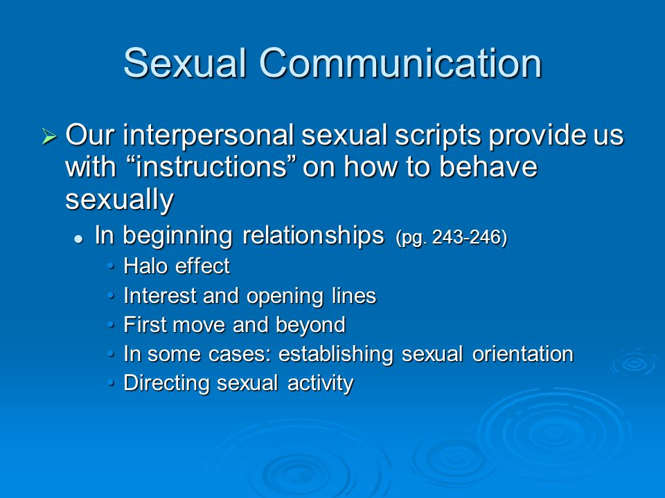 Sexual Communication Our interpersonal sexual scripts provide us with instructions on how to behave sexually.