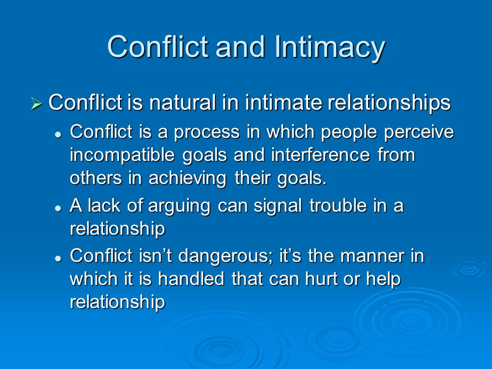 Conflict and Intimacy Conflict is natural in intimate relationships