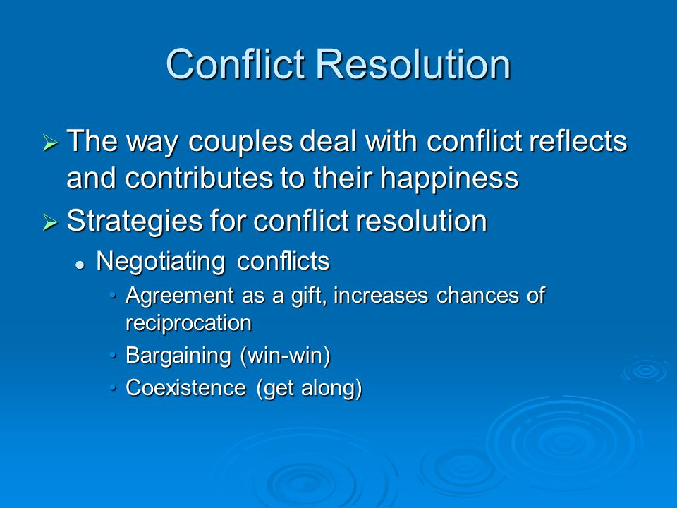 Conflict Resolution The way couples deal with conflict reflects and contributes to their happiness.