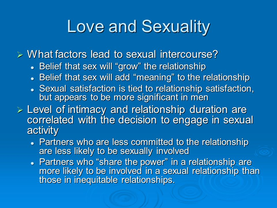 Love and Sexuality What factors lead to sexual intercourse