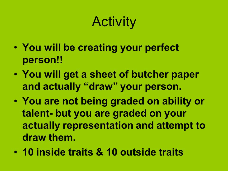 Activity You will be creating your perfect person!!