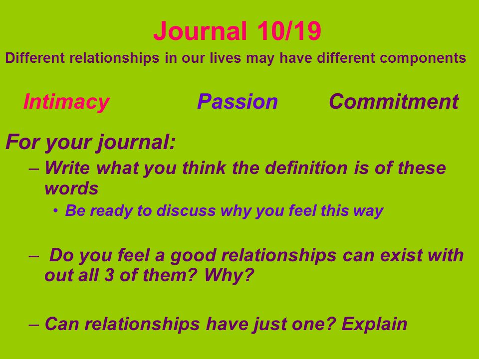 Journal 10/19 Intimacy Passion Commitment For your journal: