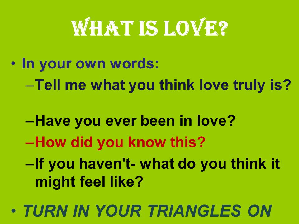 What is love TURN IN YOUR TRIANGLES ON MY DESK In your own words: