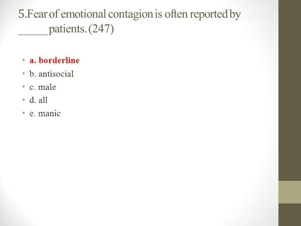 5. Fear of emotional contagion is often reported by _____ patients