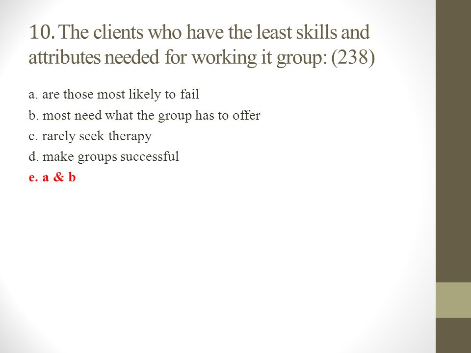 10. The clients who have the least skills and attributes needed for working it group: (238)