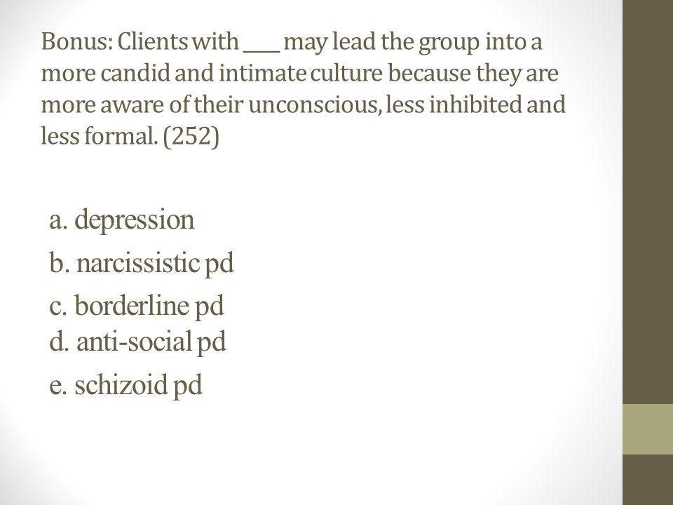 c. borderline pd d. anti-social pd e. schizoid pd